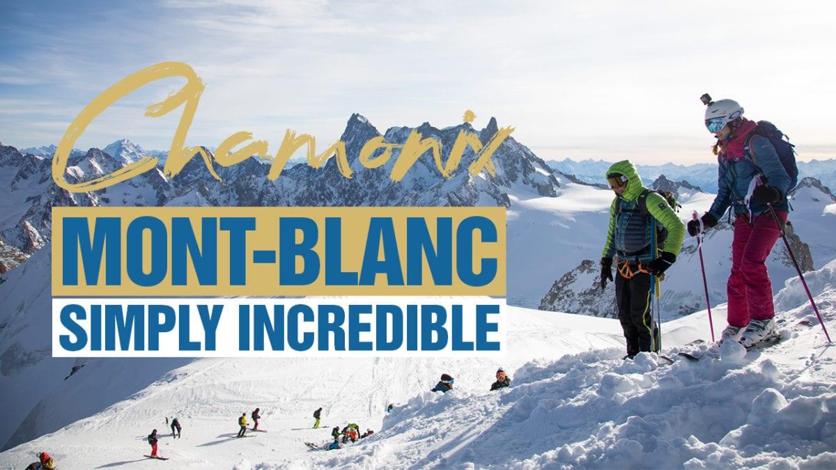 Chamonix Mont Blanc Simply Incredible