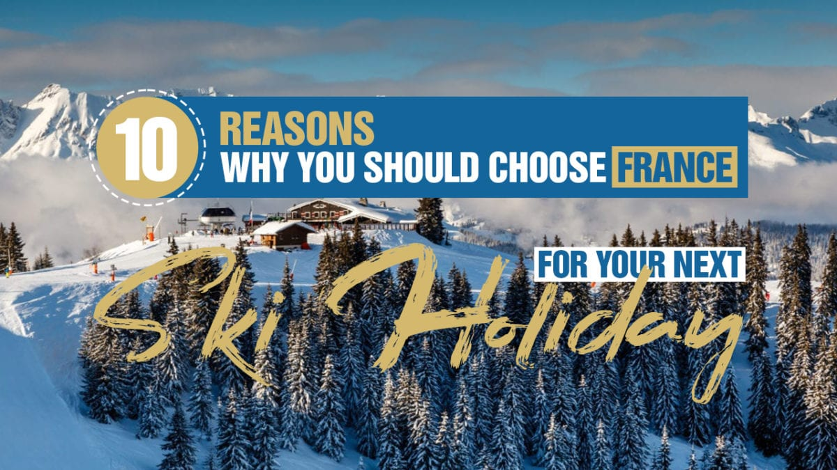 Ten Reasons Why You Should Choose France For Your Next Ski Holiday