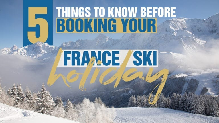 5 Things To Know Before Booking Your France Ski Holiday