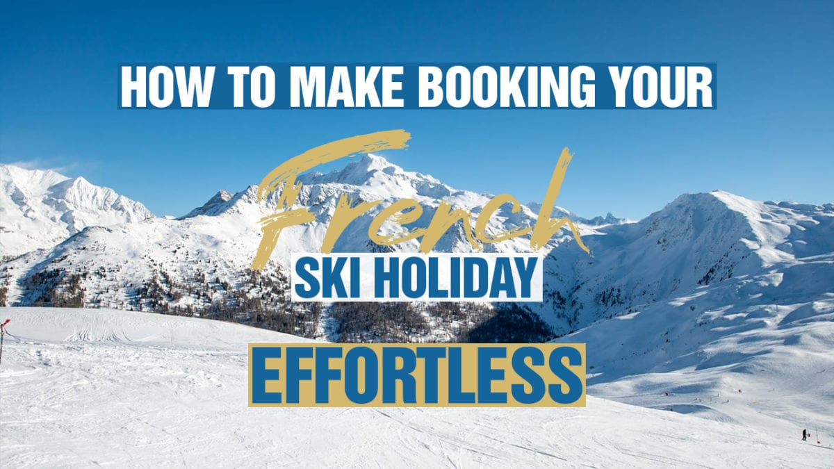 How To Make Booking Your French Ski Holiday Effortless
